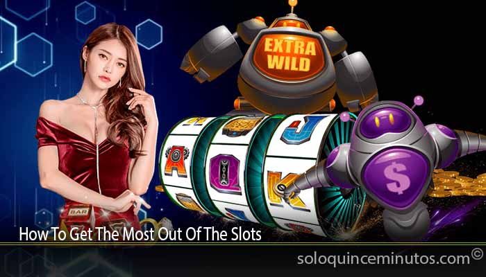 How To Get The Most Out Of The Slots