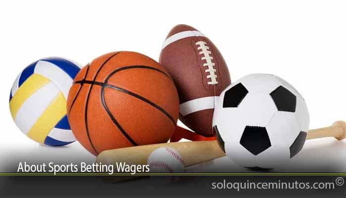 About Sports Betting Wagers