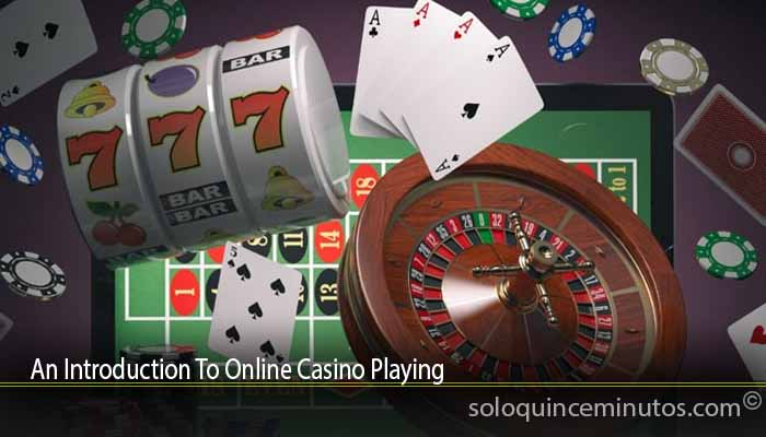 An Introduction To Online Casino Playing