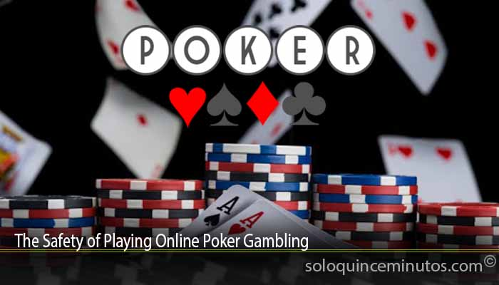 The Safety of Playing Online Poker Gambling